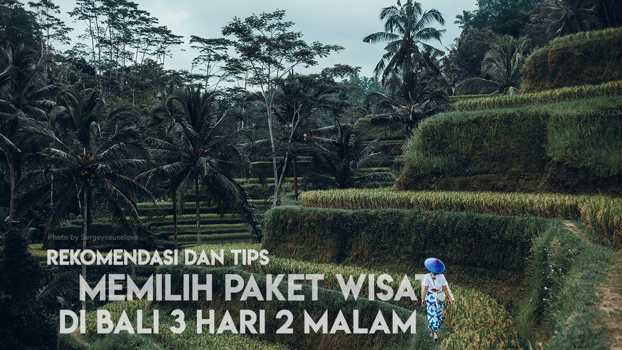Rekomendasi dan Tips Memilih Paket Wisata Bali 3 Hari 2 Malam